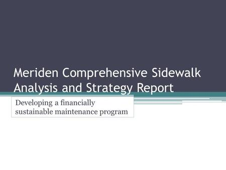 Meriden Comprehensive Sidewalk Analysis and Strategy Report Developing a financially sustainable maintenance program.