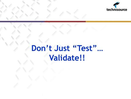 "Don't Just ""Test""… Validate!!. Agenda  Overview of Testing versus Validation  Common Activities and Responsibilities  Justification for Validation."