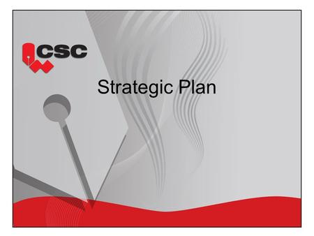 Strategic Plan. Marketing Strategy To increase awareness and participation in CSC branded products. Owner: Marketing committee chair Initiatives: To develop.