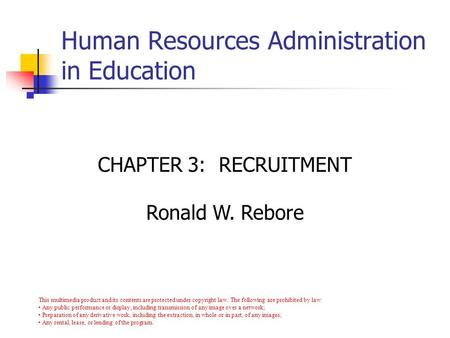 Copyright © Allyn & Bacon 2007 CHAPTER 3: RECRUITMENT Ronald W. Rebore This multimedia product and its contents are protected under copyright law. The.