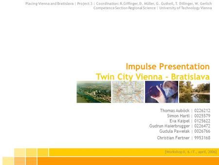 Impulse Presentation Twin City Vienna - Bratislava Placing Vienna and Bratislava | Project 3 | Coordination: R.Giffinger, D. Müller, G. Gutheil, T. Dillinger,