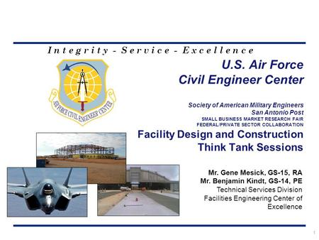 I n t e g r i t y - S e r v i c e - E x c e l l e n c e U.S. Air Force Civil Engineer Center Society of American Military Engineers San Antonio Post SMALL.