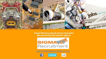 WWW.SIGMARECRUITMENT.CO.UK Award Winning, Results Driven Specialist Manufacturing Recruitment Agency.