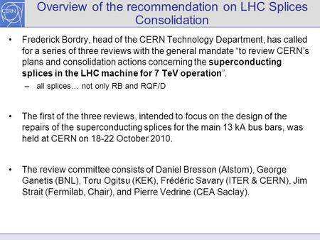 Overview of the recommendation on LHC Splices Consolidation Frederick Bordry, head of the CERN Technology Department, has called for a series of three.