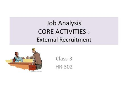 Job Analysis CORE ACTIVITIES : External Recruitment Class-3 HR-302.