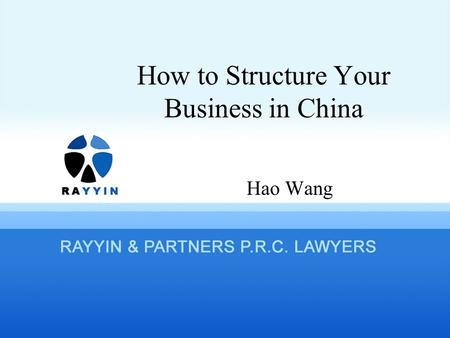 How to Structure Your Business in China Hao Wang.