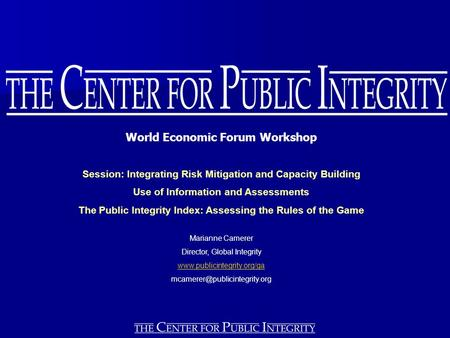 World Economic Forum Workshop Session: Integrating Risk Mitigation and Capacity Building Use of Information and Assessments The Public Integrity Index: