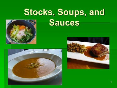 1 Stocks, Soups, and Sauces. 2 Stocks  Are often called the chef's building blocks because they form the base for many soups and stocks.