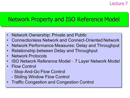 Network Property and ISO Reference Model Network Ownership: Private and Public Connectionless Network and Connect-Oriented Network Network Performance.
