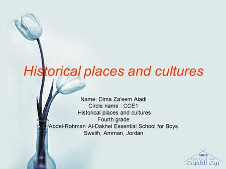 Historical places and cultures Name: Dima Za'eem Aiadi Circle name : CCE1 Historical places and cultures Fourth grade Abdel-Rahman Al-Dakhel Essential.