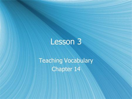 Lesson 3 Teaching Vocabulary Chapter 14 Teaching Vocabulary Chapter 14.