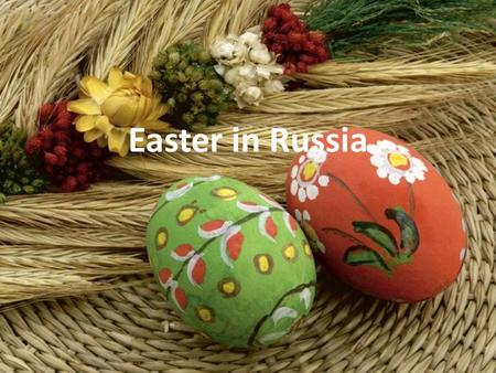 Easter in Russia. In Russia Easter - one of the most popular holidays. According to the number marking it ahead is only New Year and your own birthday.