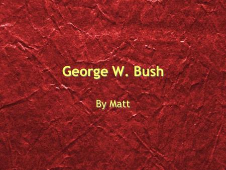 George W. Bush By Matt. Introduction George was born July 6 1946 at New Haven, Connecticut. He was known for his success in the oil business.