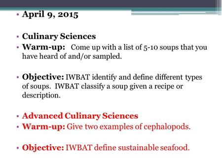 April 9, 2015 Culinary Sciences Warm-up: Come up with a list of 5-10 soups that you have heard of and/or sampled. Objective: IWBAT identify and define.
