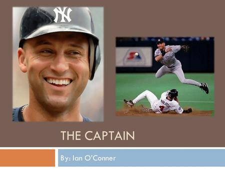 THE CAPTAIN By: Ian O'Conner. Hero Cycle Derek Jeter, follows the hero cycle, his call to action was when he was drafted in the first round 6ht overall.