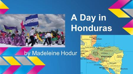 A Day in Honduras by Madeleine Hodur. Honduras ●Language: Spanish, many people learn English as well. ●Industry: Sugar, coffee, textiles, clothing, tourism.
