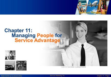 Services Marketing Slide © 2010 by Lovelock & Wirtz Services Marketing 7/e Chapter 11 – Page 1 Chapter 11: Managing People for Service Advantage.