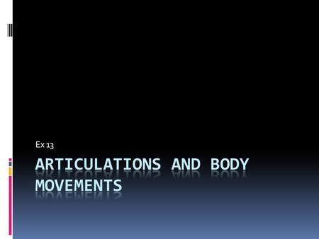 Ex 13. Articulations- joints - hold bones together - Allows for movement Classified based on - Structure - functionality.