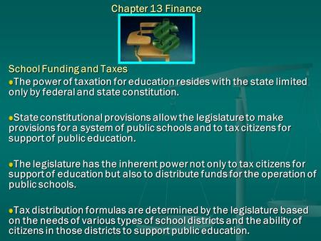 Chapter 13 Finance School Funding and Taxes The power of taxation for education resides with the state limited only by federal and state constitution.