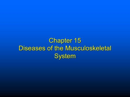 Chapter 15 Diseases of the Musculoskeletal System.