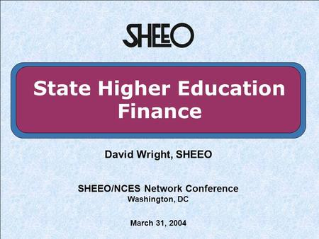 State Higher Education Finance David Wright, SHEEO SHEEO/NCES Network Conference Washington, DC March 31, 2004.