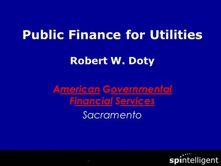 Robert W. Doty American Governmental Financial Services Sacramento Public Finance for Utilities.