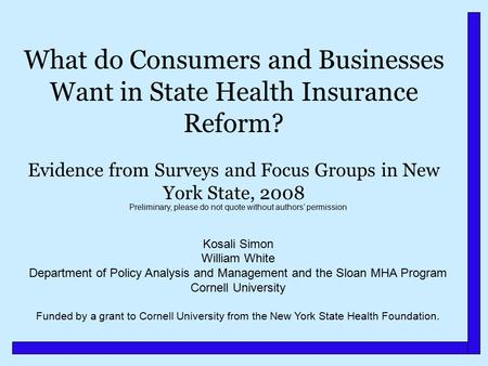 What do Consumers and Businesses Want in State Health Insurance Reform? Evidence from Surveys and Focus Groups in New York State, 2008 Preliminary, please.