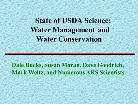 State of USDA Science: Water Management and Water Conservation Dale Bucks, Susan Moran, Dave Goodrich, Mark Weltz, and Numerous ARS Scientists.