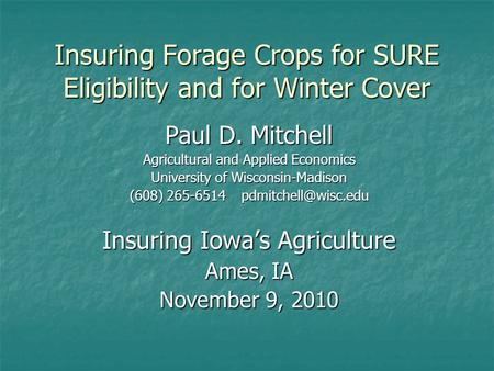 Insuring Forage Crops for SURE Eligibility and for Winter Cover Paul D. Mitchell Agricultural and Applied Economics University of Wisconsin-Madison (608)
