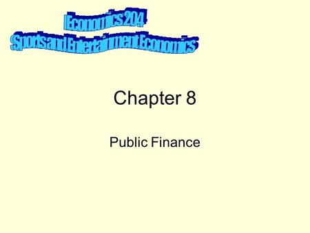 Chapter 8 Public Finance. –Tax principles Ability to pay Benefits Received –Types Progressive –Personal income tax Regressive –Social security (payroll)tax.