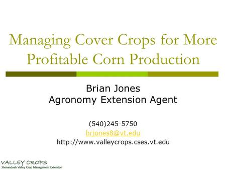 Managing Cover Crops for More Profitable Corn Production Brian Jones Agronomy Extension Agent (540)245-5750
