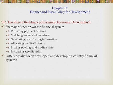 Chapter 15 Finance and Fiscal Policy for Development 15.1 The Role of the Financial System in Economic Development Six major functions of the financial.