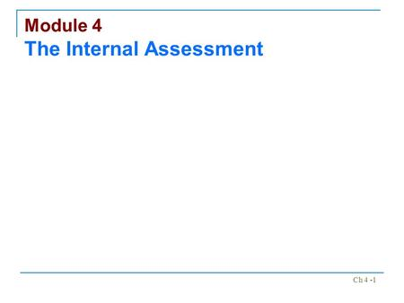 Ch 4 -1 Module 4 The Internal Assessment. Ch 4 -2.