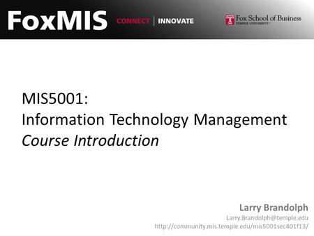 MIS5001: Information Technology Management Course Introduction Larry Brandolph