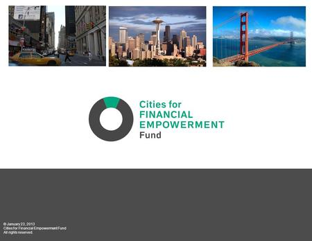 Www.cfefund.org © January 23, 2013 Cities for Financial Empowerment Fund All rights reserved.