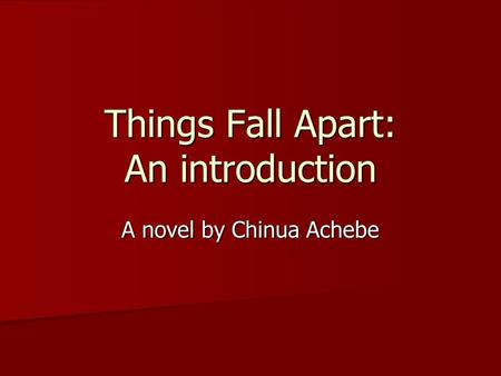 Things Fall Apart: An introduction A novel by Chinua Achebe.
