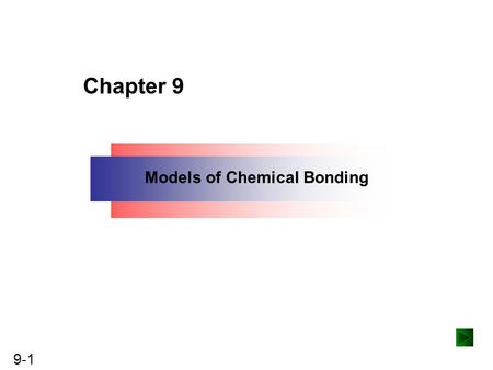 9-1 Copyright ©The McGraw-Hill Companies, Inc. Permission required for reproduction or display. Chapter 9 Models of Chemical Bonding.