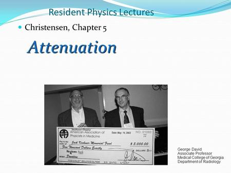 Resident Physics Lectures Christensen, Chapter 5Attenuation George David Associate Professor Medical College of Georgia Department of Radiology.