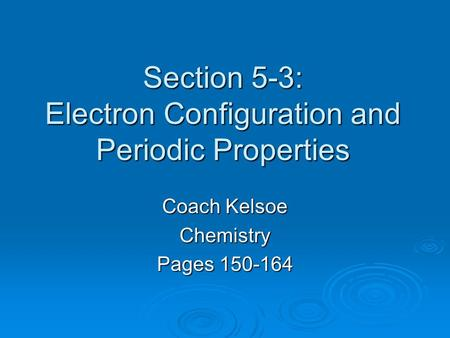 Section 5-3: Electron Configuration and Periodic Properties