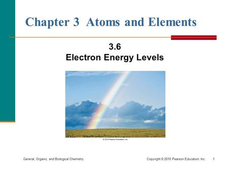 General, Organic, and Biological Chemistry Copyright © 2010 Pearson Education, Inc.1 Chapter 3 Atoms and Elements 3.6 Electron Energy Levels.