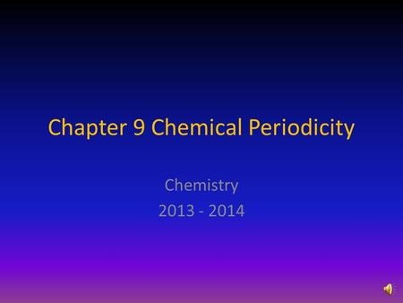 Chapter 9 Chemical Periodicity Chemistry 2013 - 2014.