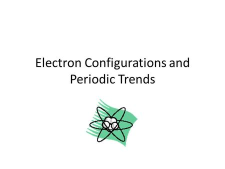 Electron Configurations and Periodic Trends