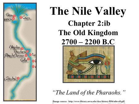 "The Nile Valley Chapter 2:ib The Old Kingdom 2700 – 2200 B.C ""The Land of the Pharaohs."" [Image source:"