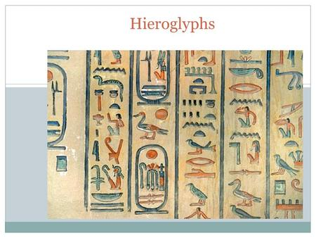 "1 Hieroglyphs. Hieroglyphs deciphered 2  The ancient Egyptian word for hieroglyphs, literally translated as ""language of the gods""  Priests used hieroglyphs."