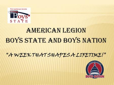 "AMERICAN LEGION BOYS STATE AND BOYS NATION ""A WEEK THAT SHAPES A LIFETIME!"""