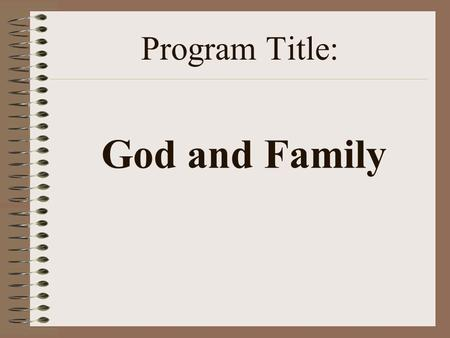 Program Title: God and Family. Religion : Protestant and Independent Christian Churches.