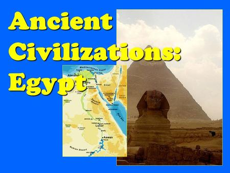 Ancient Civilizations: Egypt. Geography & Environment.