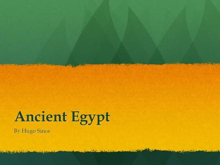 Ancient Egypt By Hugo Since. I am going to talk about the Ancient Egyptians that lived in the New kingdom. Please go to this Link to see the Timeline: