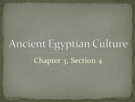 Chapter 3, Section 4. Hieroglyphics – writing made up of pictures or symbols.