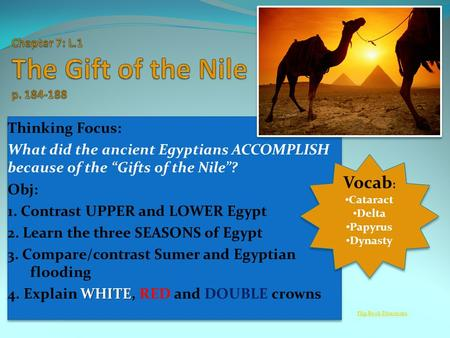 "Thinking Focus: What did the ancient Egyptians ACCOMPLISH because of the ""Gifts of the Nile""? Obj: 1. Contrast UPPER and LOWER Egypt 2. Learn the three."